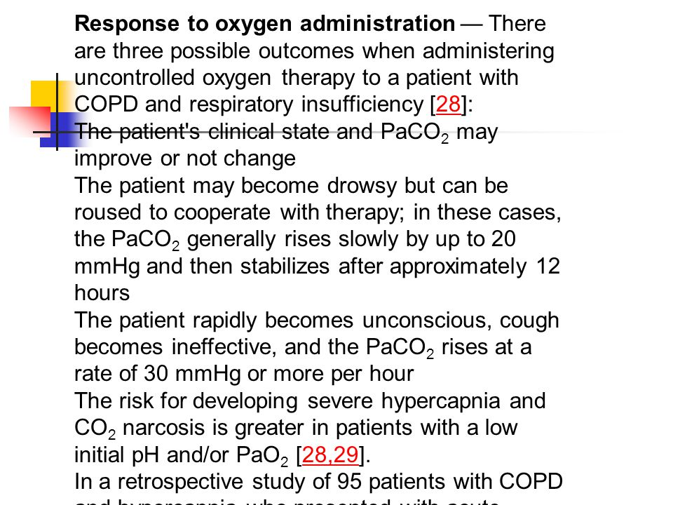 Response to oxygen administration — There are three possible outcomes when administering uncontrolled oxygen therapy to a patient with COPD and respiratory insufficiency [28]: